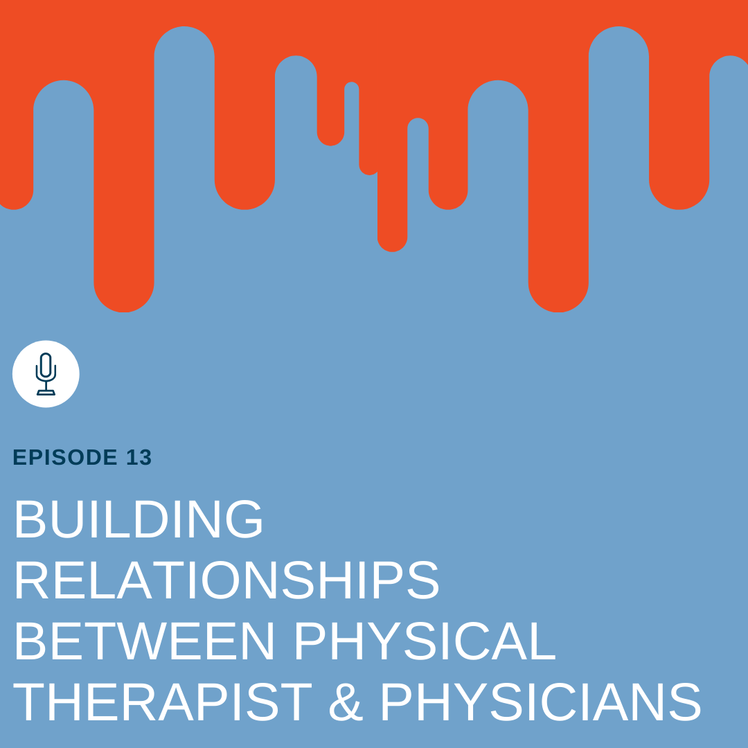 Episode 13: The How & Why of Building a Relationship between the Physical Therapist and Physician Office