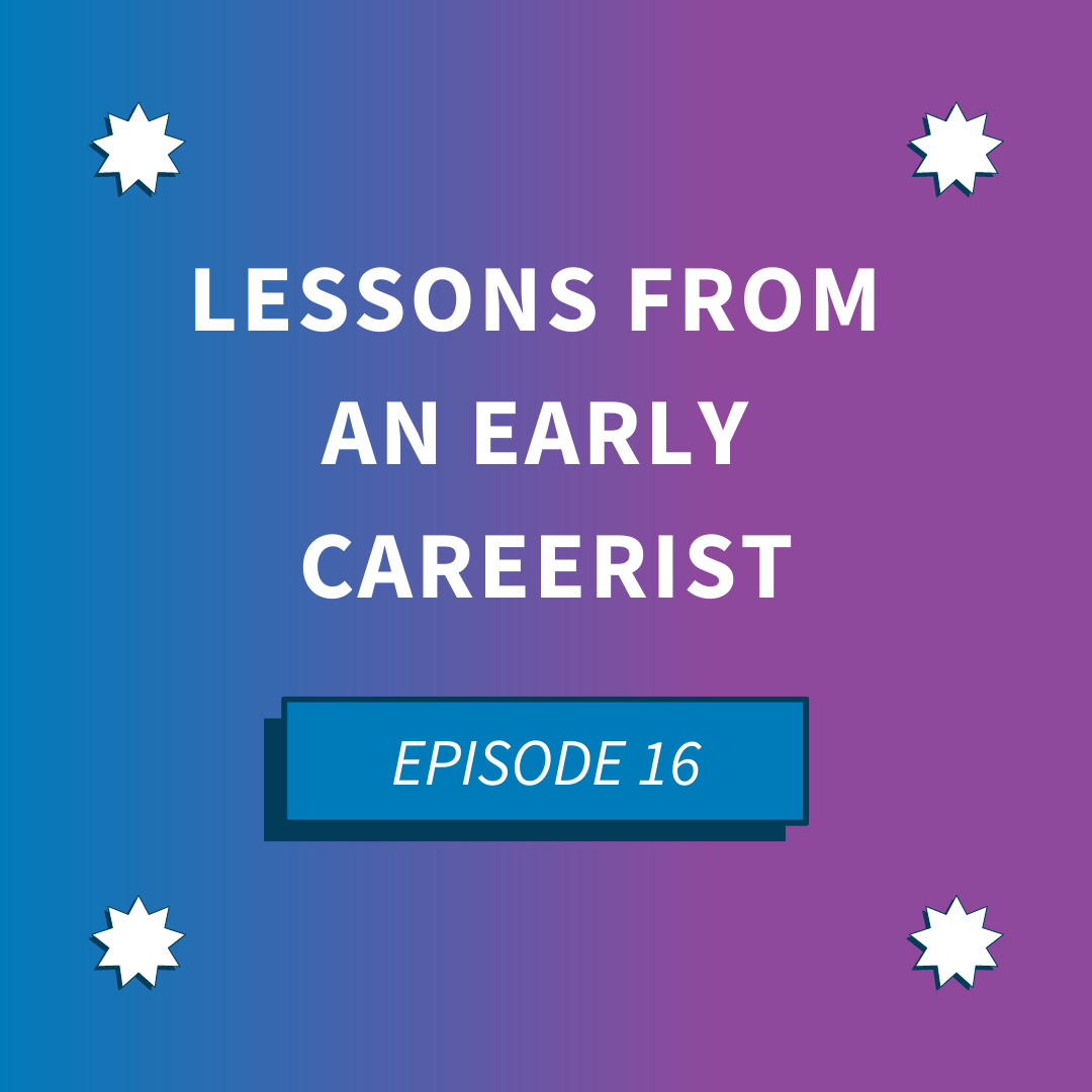 Episode 16: Lessons From an Early Careerist