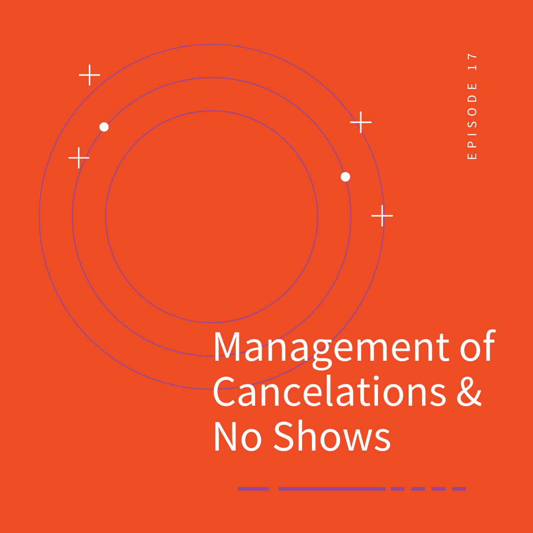 Episode 17: Management of Cancelations and No Shows