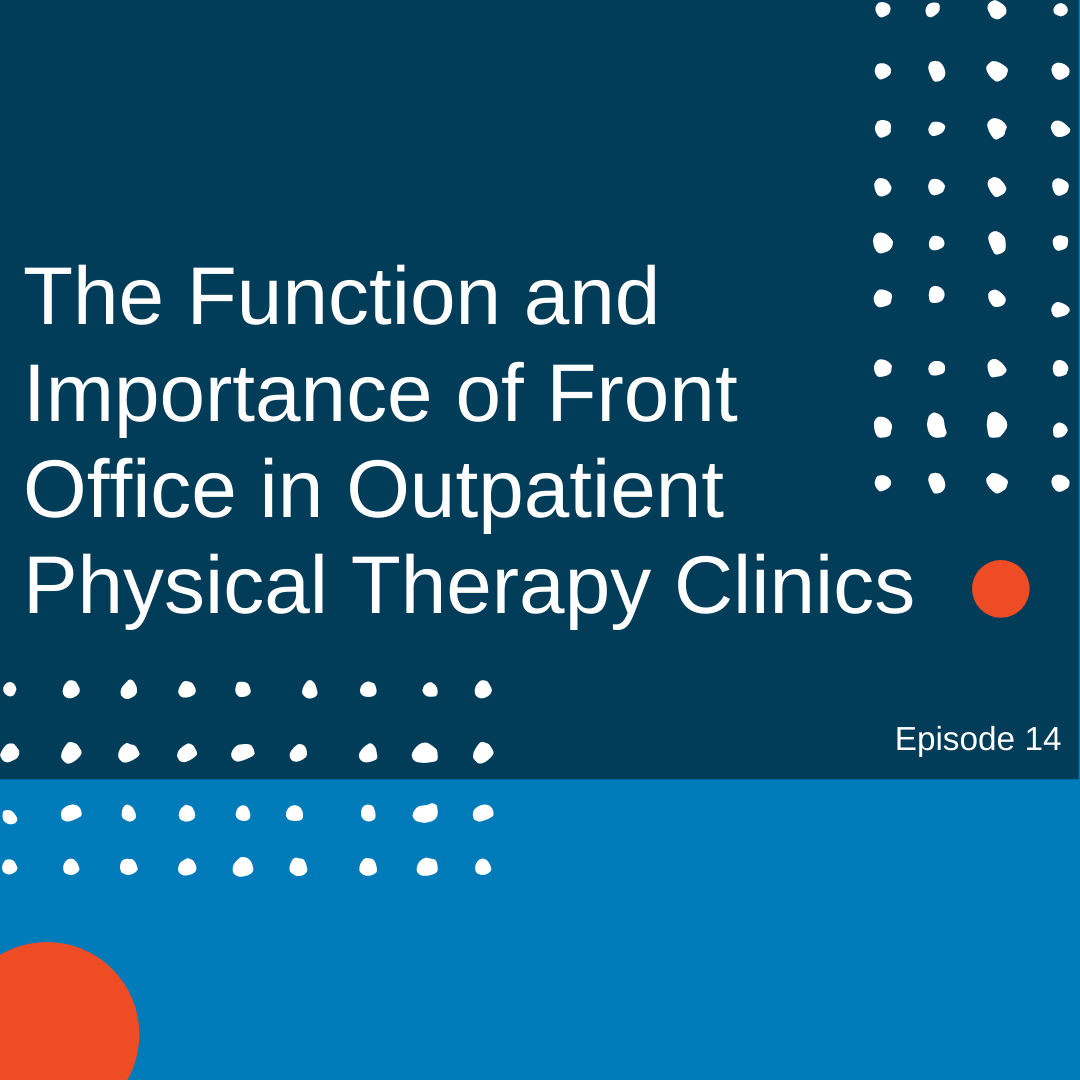 Episode 14: The Function and Importance of Front Office in Outpatient Physical Therapy Clinics