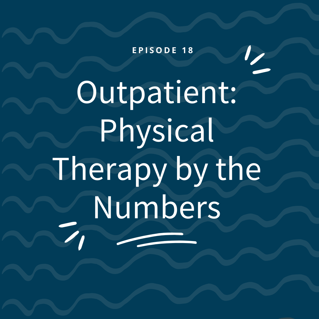 Episode 19: Outpatient Physical Therapy by the Numbers (Part 1)