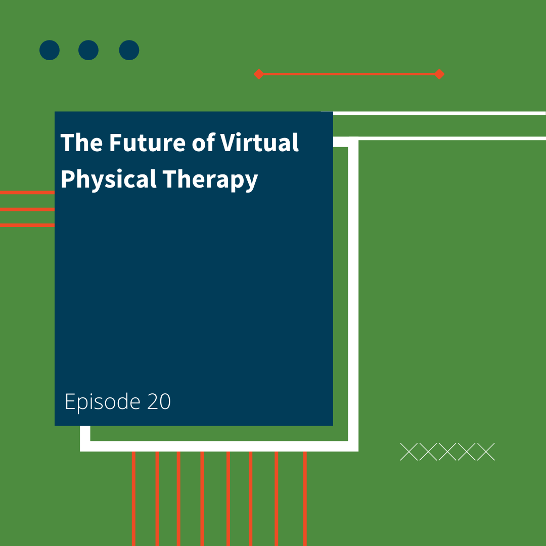 Episode 20: The Future of Virtual Physical Therapy
