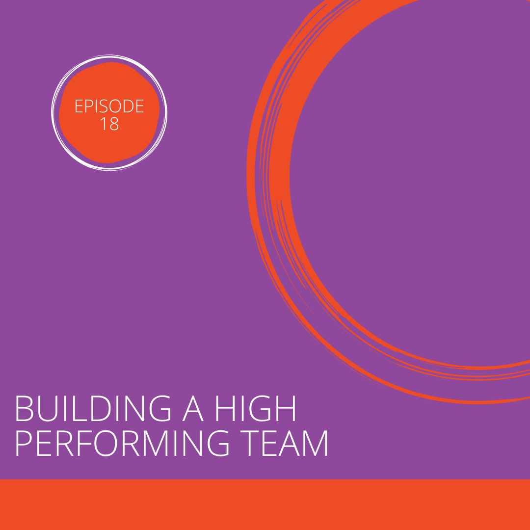 Episode 18: Building a High Performing Team